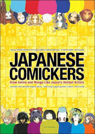 Japanese Comickers: Draw Anime and Manga Like Japan's Hottest Artists - Comickers Magazine