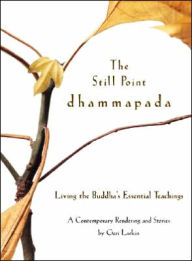 The Still Point Dhammapada: Living the Buddha's Essential Teachings - Geri Larkin