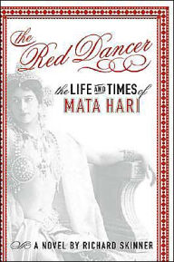 Red Dancer: The Life and Times of Mata Hari - Richard Skinner
