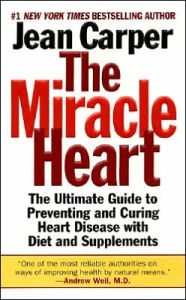 Miracle Heart: The Ultimate Guide to Preventing and Curing Heart Disease with Diet and Supplements - Jean Carper