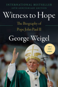 Witness to Hope: The Biography of Pope John Paul II - George Weigel