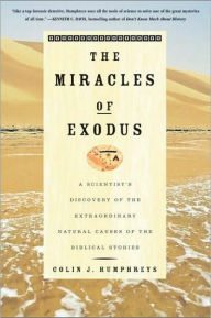 The Miracles of Exodus: A Scientist's Discovery of the Extraordinary Natural Causes of the Biblical Stories - Colin Humphreys