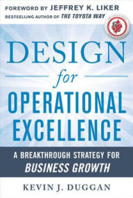 Design for Operational Excellence: A Breakthrough Strategy for Business Growth - Kevin J. Duggan