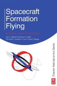 Spacecraft Formation Flying: Dynamics, control and navigation - Kyle Alfriend