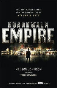Boardwalk Empire: The Birth, High Times and the Corruption of Atlantic City - Nelson Johnson