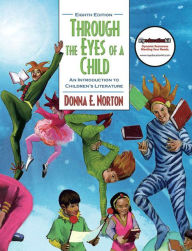 Through the Eyes of a Child: An Introduction to Children's Literature - Donna E. Norton