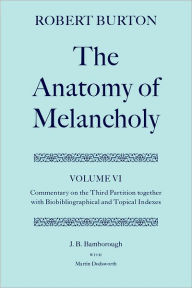 The Anatomy of Melancholy: Commentary on the Third Partition, Together with Biobibliographical and Topical Indexes - Robert Burton