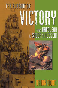 Pursuit of Victory: From Napoleon to Saddam Hussein - Brian Bond