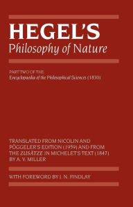 Hegel's Philosophy of Nature: Encyclopedia of the Philosophical Sciences (1830) Part II - A. V. Miller