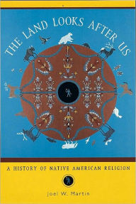 Land Looks after Us: A History of Native American Religion - Joel W. Martin