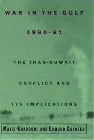 War in the Gulf, 1990-91: The Iraq-Kuwait Conflict and its Implications - Majid Khadduri