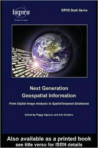 Next Generation Geospatial Information: From Digital Image Analysis to Spatiotemporal Databases - Peggy Agouris
