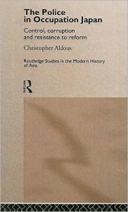 Police In Occupation Japan - Christopher Aldous