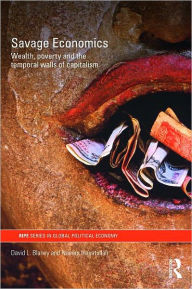 Savage Economics: Wealth, Poverty and the Temporal Walls of Capitalism - David L. Blaney