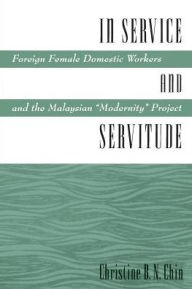 In Service and Servitude: Foreign Female Domestic Workers and the Malaysian