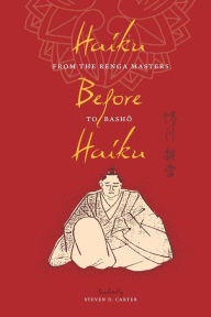 Haiku Before Haiku: From the Renga Masters to Basho - Steven D. Carter