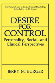 Desire for Control: Personality, Social and Clinical Perspectives - Jerry M. Burger
