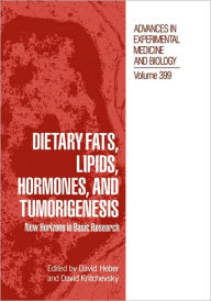 Dietary Fats, Lipids, Hormones, and Tumorigenesis: New Horizons in Basic Research - David Heber