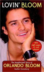 Lovin' Bloom: The Unauthorized Story of Orlando Bloom - Heather Kranenburg