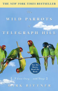 Wild Parrots of Telegraph Hill: A Love Story... with Wings - Mark Bittner