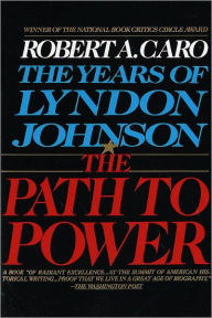 The Path to Power: The Years of Lyndon Johnson, Volume 1 - Robert A. Caro