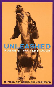 Unleashed: Poems by Writers' Dogs - Amy Hempel