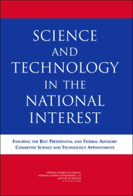 Science and Technology in the National Interest:: Ensuring the Best Presidential and Federal Advisory Committee Science and Technology Appointments - Committee on Ensuring the Best Presidential and Federal Advisory Committee Science and Technology