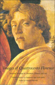 Images of Quattrocentro Florence: Selected Writings in Literature, History and Art (Italian Literature and Thought Series) - Stefano Ugo Baldassarri