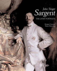John Singer Sargent: The Later Portraits; Complete Paintings: Volume III - Richard Ormond