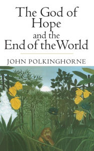 The God of Hope and the End of the World - John Polkinghorne
