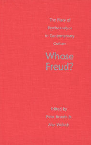 Whose Freud?: The Place of Psychoanalysis in Contemporary Culture - Peter Brooks