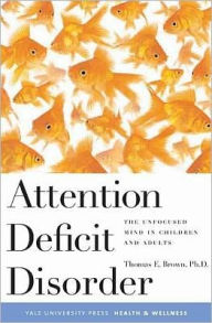 Attention Deficit Disorder: The Unfocused Mind in Children and Adults - Thomas Brown
