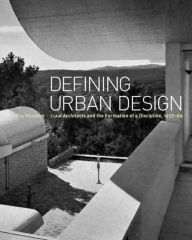 Defining Urban Design: CIAM Architects and the Formation of a Discipline, 1937-69 - Eric Mumford