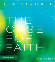 The Case for Faith - Visual Edition: A Journalist Investigates the Toughest Objections to Christianity - Lee Strobel