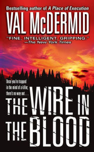 The Wire in the Blood (Tony Hill and Carol Jordan Series #2) - Val McDermid