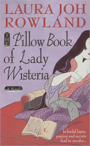 The Pillow Book of Lady Wisteria (Sano Ichiro Series #7) - Laura Joh Rowland