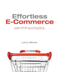 Effortless E-Commerce with PHP and MySQL - Larry Ullman