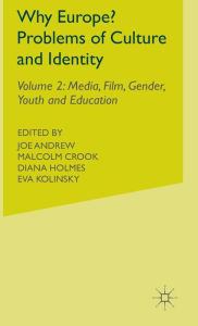 Why Europe? Problems of Culture and Identity: Volume 2: Media, Film, Gender, Youth and Education - J. Andrew