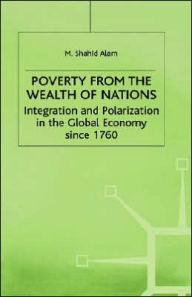 Poverty From The Wealth of Nations: Integration and Polarization in the Global Economy since 1760 - M. Alam