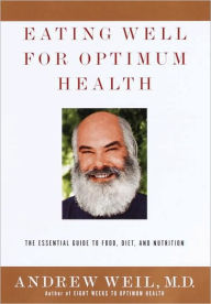 Eating Well for Optimum Health: The Essential Guide to Food, Diet, and Nutrition - Andrew Weil