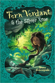 Fern Verdant and the Silver Rose - Diana Leszczynski