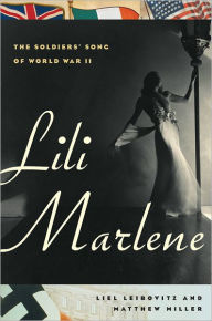 Lili Marlene: The Soldiers' Song of World War II - Liel Leibovitz