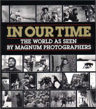 In Our Time: The World as Seen by Magnum Photographers - Jean Lacouture
