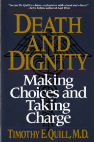 Death and Dignity: Making Choices and Taking Charge - Timothy E. Quill