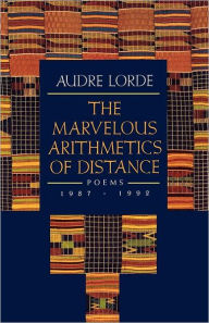 The Marvelous Arithmetic of Distance: Poems, 1987-1992 - Audre Lorde