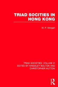 Triad Societies: Western Accounts of the History, Sociology and Linguistics of Chinese Secret Societies - K. Bolton