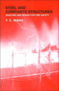 Steel and Composite Structures: Analysis and Design for Fire Safety - Y.C. Wang