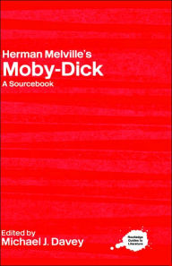 Herman Melville's Moby-Dick: A Routledge Study Guide and Sourcebook - Michael J. Davey