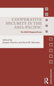 Cooperative Security in the Asia-Pacific: The ASEAN Regional Forum - Jurgen Haacke