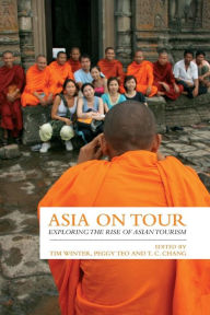 Asia on Tour: Exploring the Rise of Asian Tourism - Tim Winter